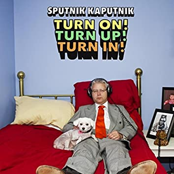 Turn On! Turn Up! Turn In!