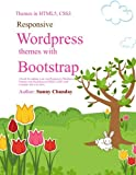 Responsive Wordpress Themes with Bootstrap: A book for making your Responsive Wordpress Themes using Bootstrap, HTML5, CSS3 with an example code and lot more….: Volume 1 (Wordpress, a PHP CMS)