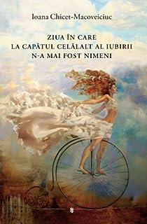 Ziua in care la capatul celalalt al iubirii n-a mai fost nimeni (Romanian Edition)