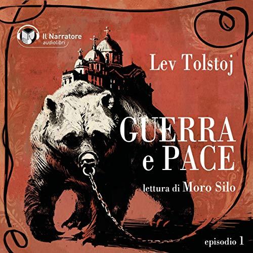 Guerra e Pace - Libro I, Parte I - Episodio 1 audiobook cover art
