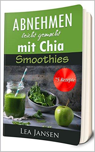 Abnehmen leicht gemacht mit Chia Smoothies - 75 Diät Rezepte - Diätfrei abnehmen detox vegetarisch
