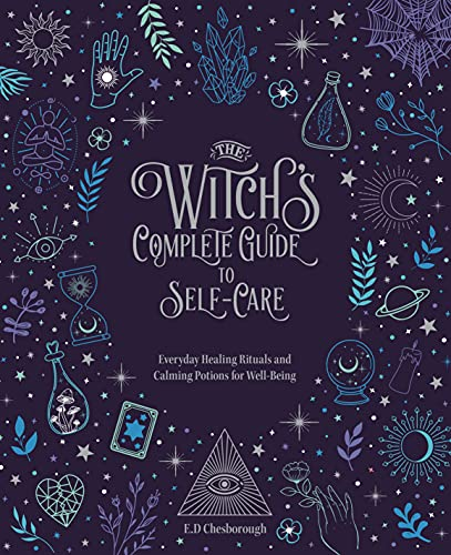 The Witch's Complete Guide to Self-Care: Everyday Healing Rituals and Soothing Spellcraft for Well-Being (Everyday Wellbeing, 7)
