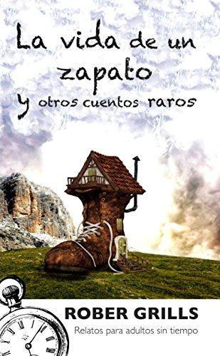 La vida de un zapato y otros cuentos raros: Relatos para adultos sin tiempo (Spanish Edition)