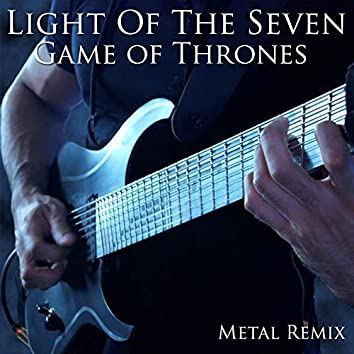 """Light of the Seven (From """"Game of Thrones"""") [Metal Remix]"""