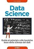 Data Science: guida ai principi e alle tecniche base della...