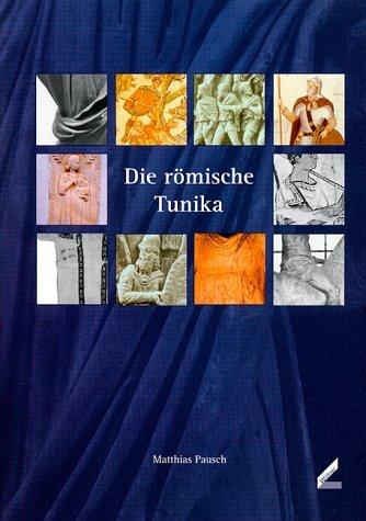 Die römische Tunika by Matthias Pausch (2003-07-21)