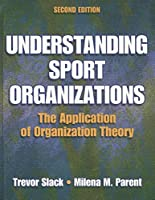 Understanding Sport Organizations: The Application of Organization Theory