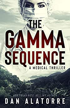 The Gamma Sequence: A MEDICAL THRILLER by [Dan Alatorre]