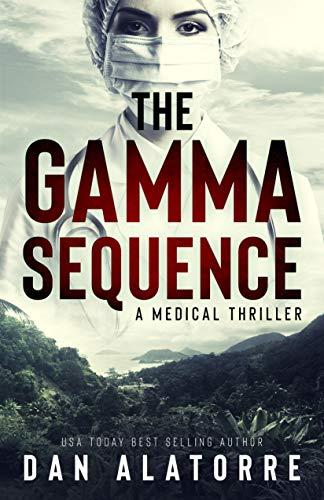 The Gamma Sequence: A MEDICAL THRILLER by [Dan Alatorre, DAN ALATORRE]