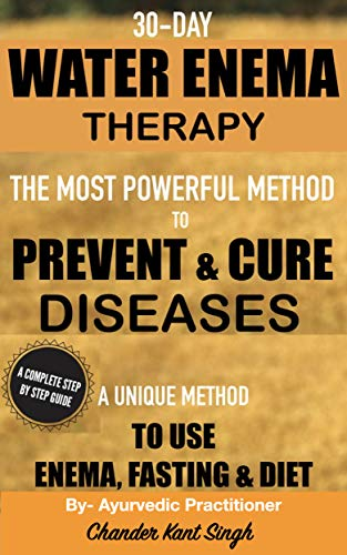 30-Day Water Enema Therapy: The Most Powerful Method to Prevent & Cure Diseases