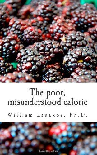 The poor, misunderstood calorie: calories proper (Volume 1)
