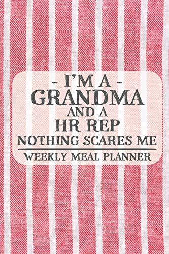 I'm a Grandma and a HR Rep Nothing Scares Me Weekly Meal Planner: Blank Weekly Meal Planner to Write in for Women, Bartenders, Drink and Alcohol Log, ... ... for Women, Wife, Mom, Aunt (6x9 120 pag