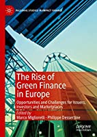 The Rise of Green Finance in Europe: Opportunities and Challenges for Issuers, Investors and Marketplaces (Palgrave Studies in Impact Finance)
