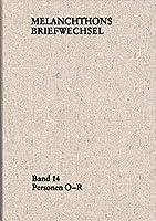 Philipp Melanchthon: Volume 14: People O-R