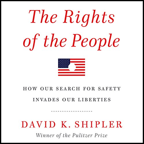 The Rights of the People     How Our Search for Safety Invades Our Liberties              By:                                                                                                                                 David K. Shipler                               Narrated by:                                                                                                                                 David K. Shipler                      Length: 14 hrs and 42 mins     15 ratings     Overall 4.0
