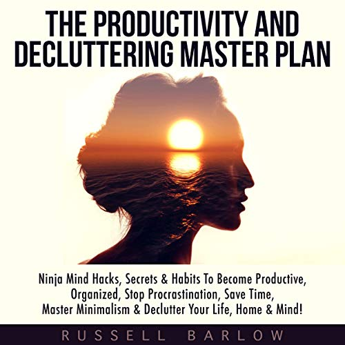 The Productivity & Decluttering Master Plan: Ninja Mind Hacks, Secrets & Habits to Become Productive, Organized, Stop Procrastination, Save Time, Master Minimalism & Declutter Your Life, Home & Mind! Titelbild