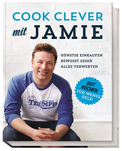 Cook clever mit Jamie: Günstig einkaufen - Bewusst essen - Alles verwerten