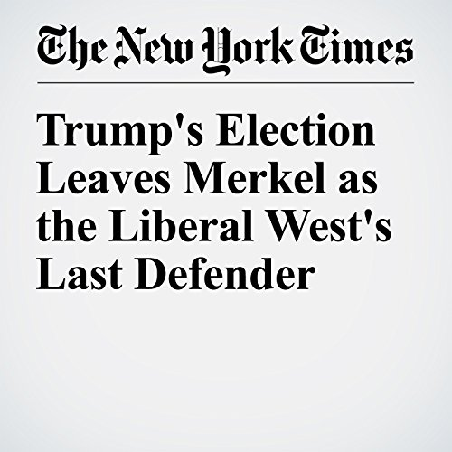 Trump's Election Leaves Merkel as the Liberal West's Last Defender audiobook cover art