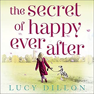 The Secret of Happy Ever After                   By:                                                                                                                                 Lucy Dillon                               Narrated by:                                                                                                                                 Lucy Price-Lewis                      Length: 13 hrs and 47 mins     293 ratings     Overall 4.6