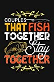 Couples That Fish Together Stay Together: Fishing Related Joke Gift For Fishing Enthusiasts.Fly and Ice Fishing Log Book Journal