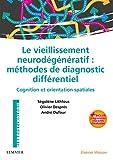 Le vieillissement neurodégénératif - Méthodes de diagnostic différentiel: Cognition et orientation spatiales - avec programmes interactifs d'évaluation