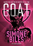 G.O.A.T. - Simone Biles: Making the Case for the Greatest of All Time (Volume 3)