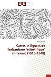 Cartes et figures de l'urbanisme 'scientifique' en France (1910-1948) (OMN.UNIV.EUROP.) (French Edition)
