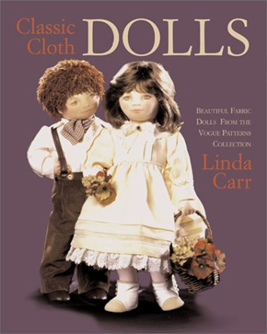 Classic Cloth Dolls: Beautiful Fabric Dolls and Clothes from the Vogue Patterns Collection
