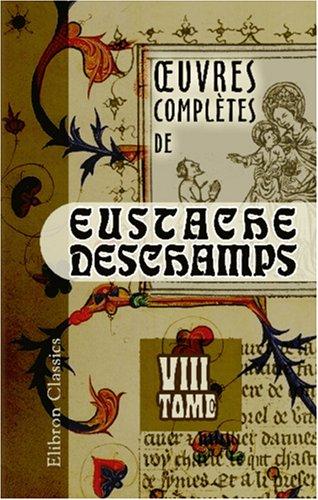 oeuvres complètes de Eustache Deschamps: Tome 8 (French Edition)