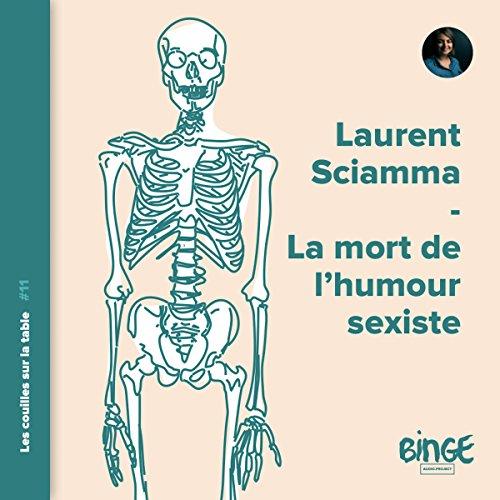 Couverture de Laurent Sciamma, la mort de l'humour sexiste
