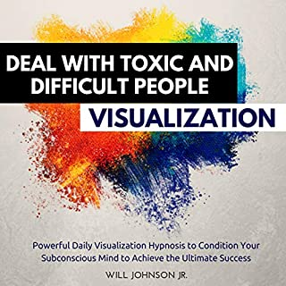Deal with Toxic and Difficult People Visualization: Powerful Daily Visualization Hypnosis to Condition Your Subconscious Mind to Achieve the Ultimate Success audiobook cover art