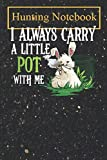 Hunting Notebook: I Always Carry A Little Pot With Me - Easter Bunny Weed (2) A Log Book to Record Your Hunting Season or Trips