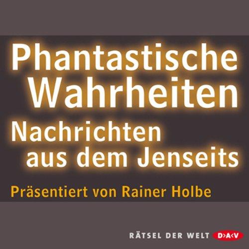 Phantastische Wahrheiten                   Autor:                                                                                                                                 Rainer Holbe                               Sprecher:                                                                                                                                 Rainer Holbe                      Spieldauer: 1 Std. und 6 Min.     33 Bewertungen     Gesamt 4,2