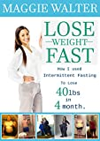 Lose Weight Fast:: How I used Intermittent Fasting to lose 40 lbs in 4 Month (English Edition)