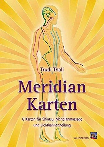 Meridian-Karten: Für Shiatsu, Meridianmassage und Lichtbahnenheilung