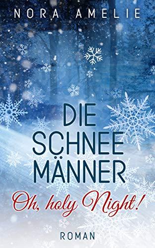 Die Schneemänner - Oh, holy Night! Weihnachtsroman