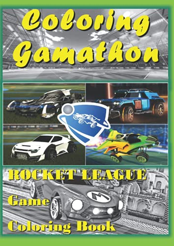 Rocket league Game Coloring Book 2: Gameplay of PC Gaming. Made for Gamers of all ages; Kids and Adults, Boys and Girls. (Coloring Gamathon)