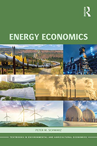 Compare Textbook Prices for Energy Economics Routledge Textbooks in Environmental and Agricultural Economics 1 Edition ISBN 9780415676786 by Schwarz, Peter M.