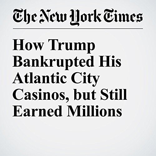 How Trump Bankrupted His Atlantic City Casinos, but Still Earned Millions audiobook cover art