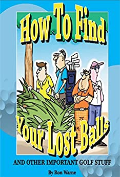 How to Find Your Lost Balls: And Other Important Golf Stuff by [Ron Warne]