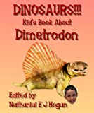 DINOSAURS!!! Kid s Book About the Dimetrodon from the Early Permian Period (Awesome Facts & Pictures for Kids about Dinosaurs 9)