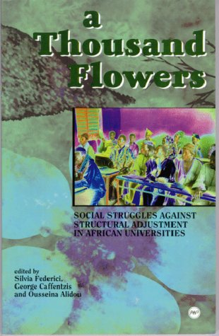 Compare Textbook Prices for A Thousand Flowers: Social Struggles Against Structural Adjustment in African Universities  ISBN 9780865437739 by Federici, Silvia,Caffentzis, Constantine George,Alidou, Ousseina
