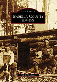 Isabella County: 1859 - 2009 (Images of America)