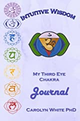 Intuitive Wisdom: My Third Eye Chakra Journal (Chakra Mastery Journals) Paperback