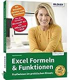 Excel Formeln und Funktionen: Profiwissen im praktischen Einsatz: Für die Versionen Office 365, 2019 und 2016