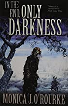 In the End, Only Darkness by Monica J. O'Rourke (2014-09-01)