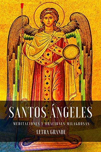 Santos Ángeles. Meditaciones y oraciones milagrosas: Letra grande