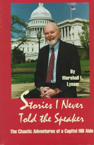 Stories I Never Told the Speaker: The Chaotic Adventures of a Capitol Hill Aide