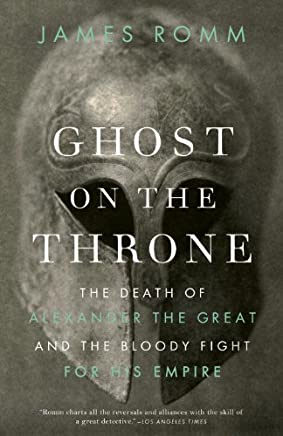 Ghost on the Throne: The Death of Alexander the Great and the Bloody Fight for His Empire (English Edition)