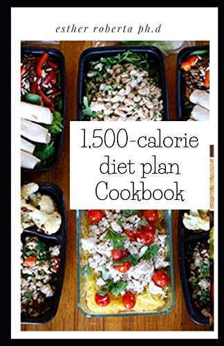 1,500-calorie diet plan Cookbook: Comprehensive Guide To Using The 1500 Calories Diet With Action Plan For Weight Loss And Diabetes